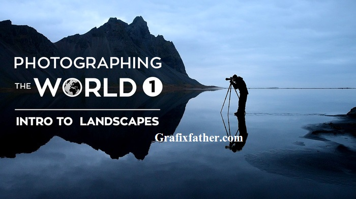 Photographing The World Landscape Photography and Post-Processing with Elia Locardi
