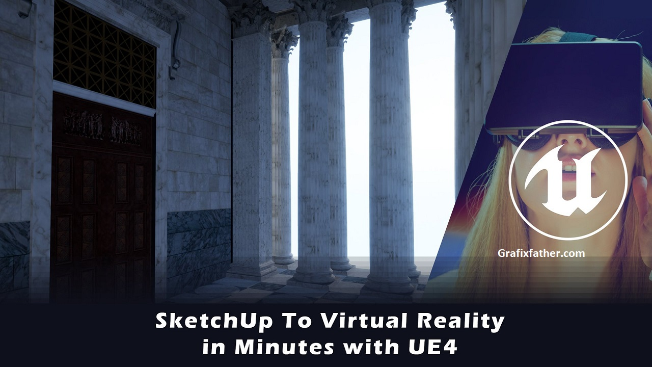 SketchUp To Virtual Reality in Minutes with UE4 by Adam Zollinger