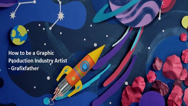How To Be a Graphic Production Industry Artist